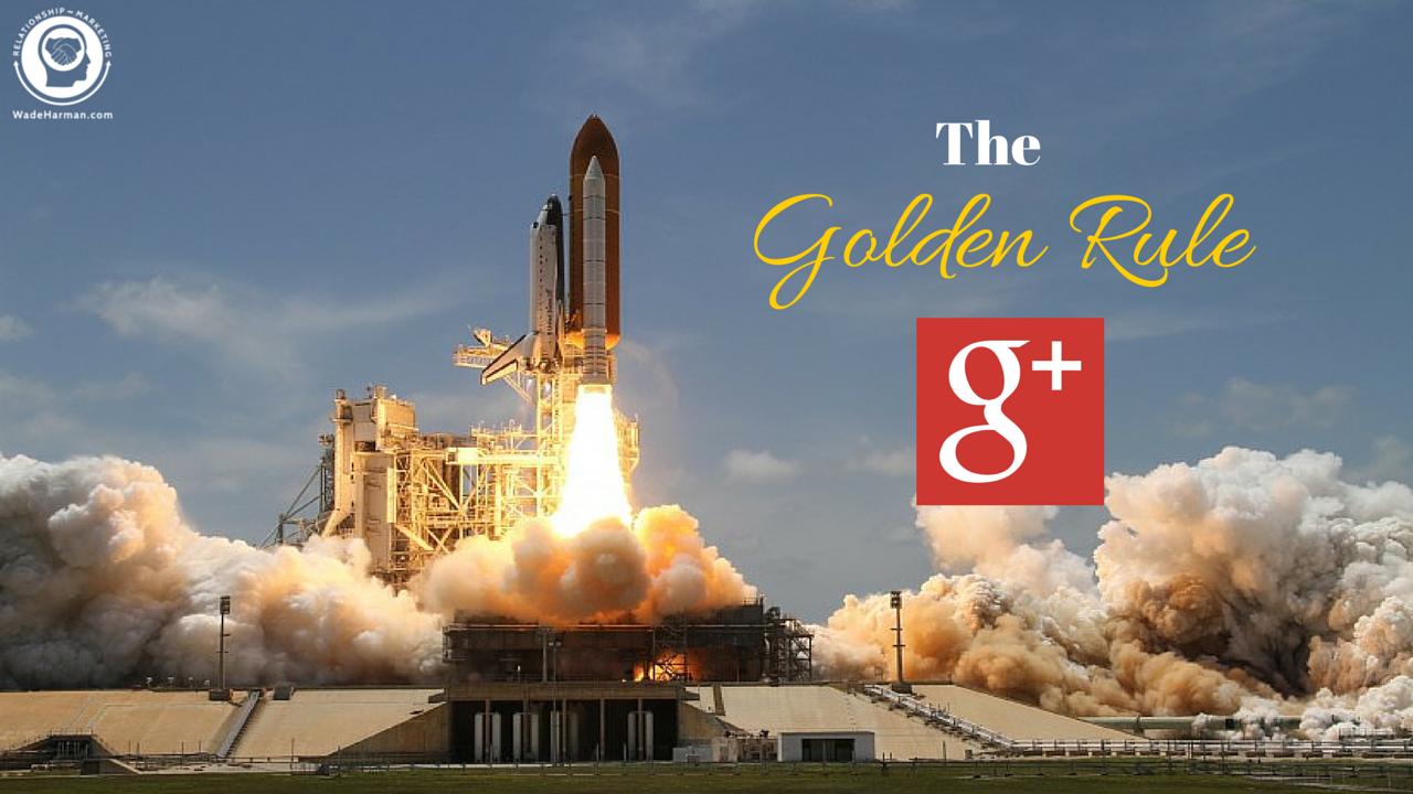 golden rule of google plus
