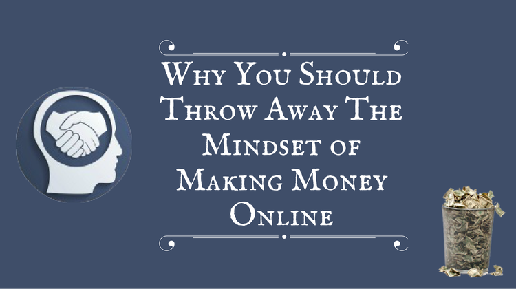 Throwing Away The Mindset of Making Money Online