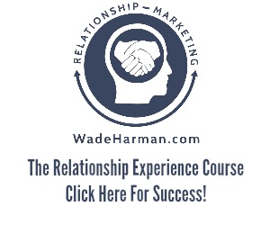 Learn more about Relationship Marketing from Wade Harman Today!