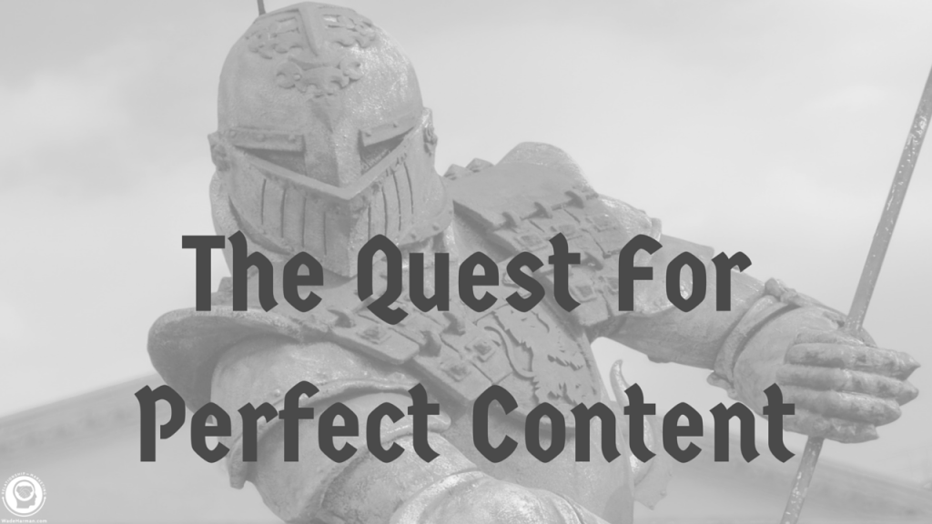 The Quest For Perfect Content