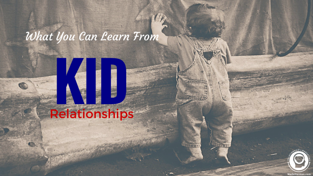 Relationship Marketing Like A Kid