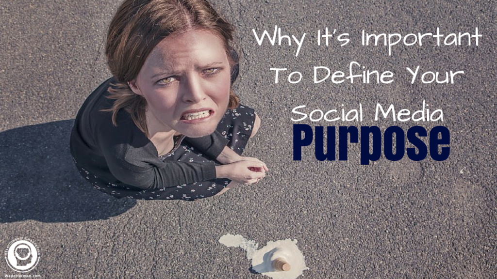 Why It's Important to Define Your Social Media Purpose