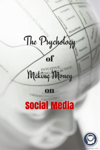 the psychology of making money on social media