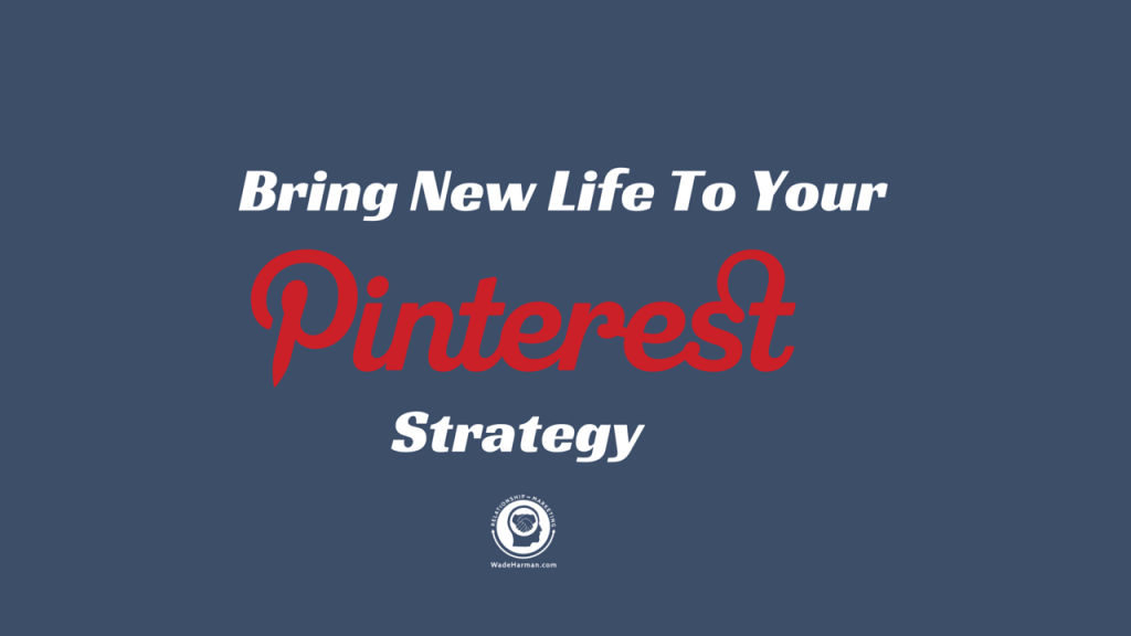 How to Breathe New Life To Your Pinterest Marketing