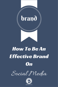 How To Be An Effective Brand On social media