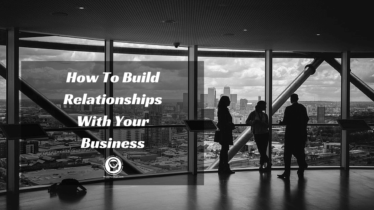 how to build relationships with your business