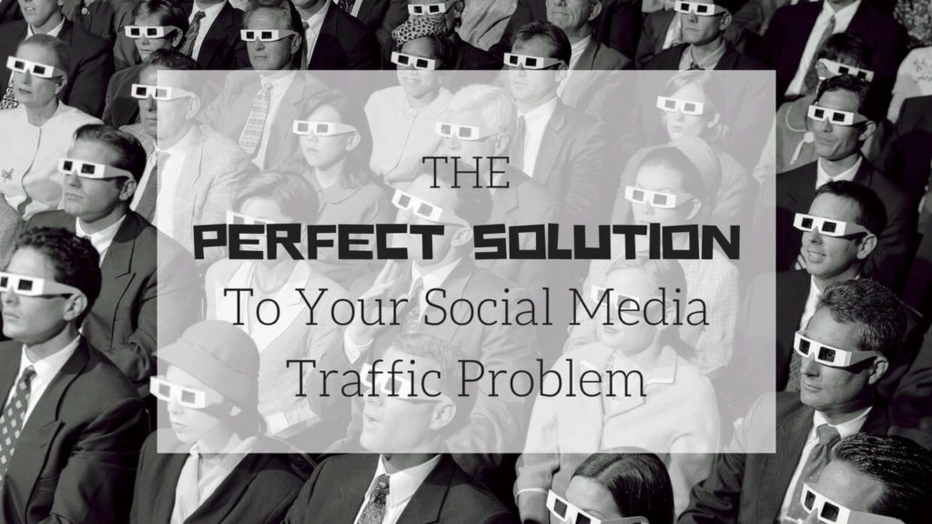 The Perfect Solution To Your Social Media Traffic Problem