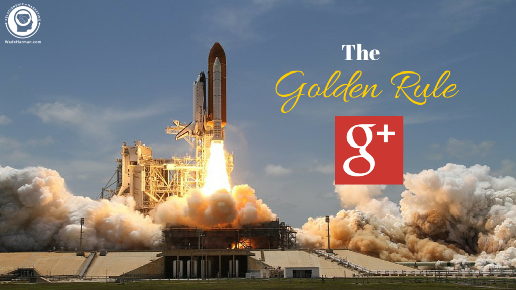 The Golden Rule of Google Plus