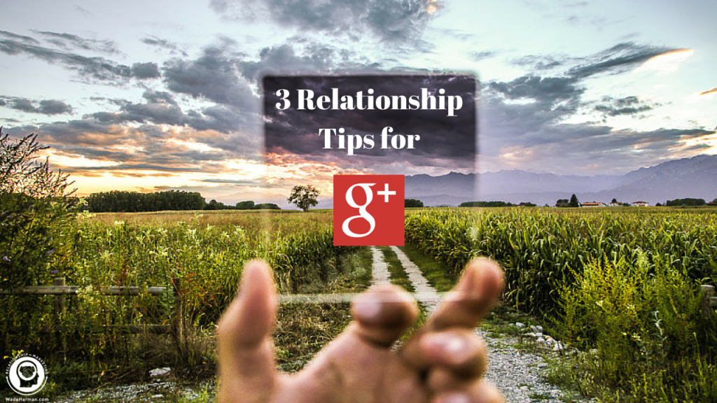 3 Ways To Build Relationships on Google Plus