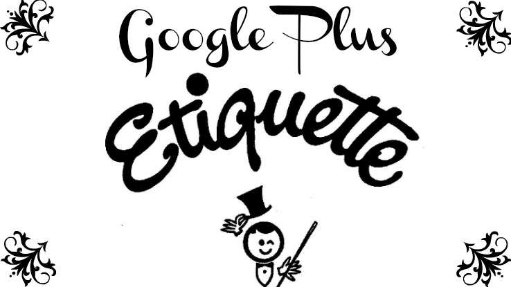 Where's Your Manners? The Complete Guide To Etiquette on Google Plus