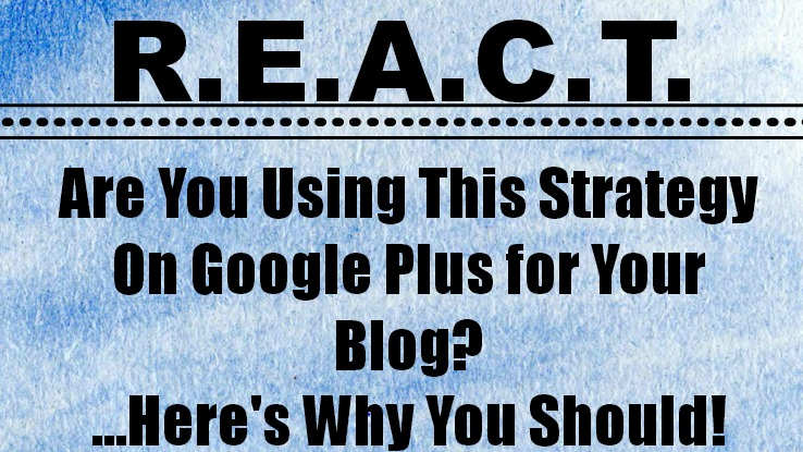 REACT-Google Plus Marketing Tips for Bloggers