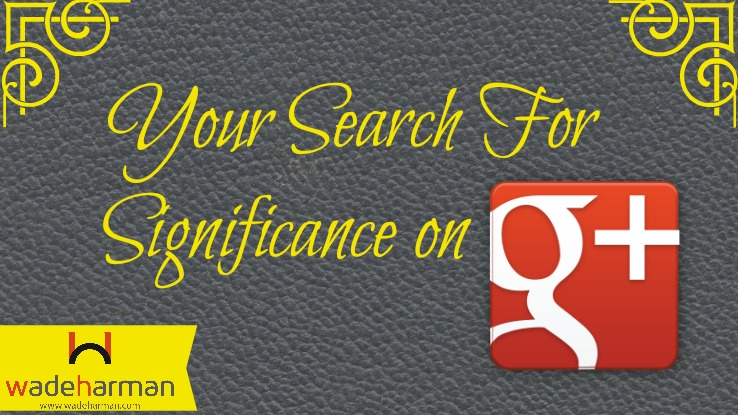 The Search For Significance on Google Plus