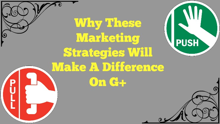 The Pull and Push Theory in Google Plus Marketing