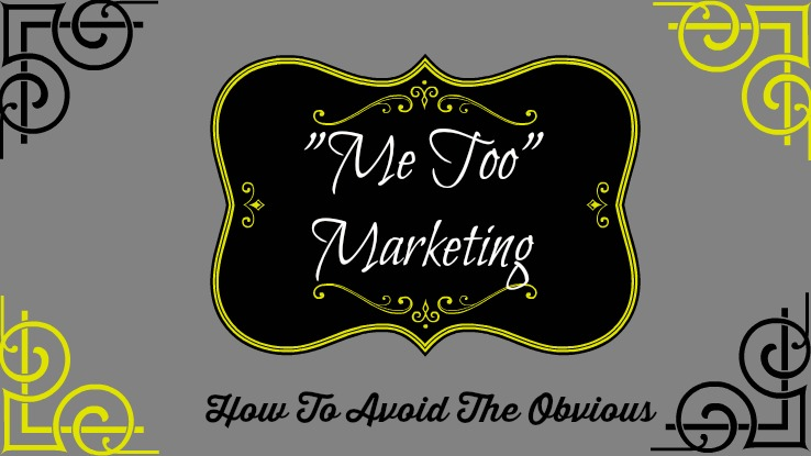 How To Avoid The Me Too Marketing Idea