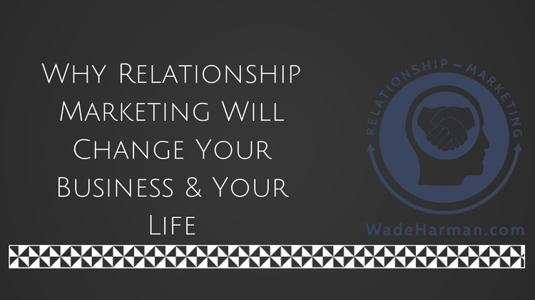 Why Relationship Marketing Will Change Your Life