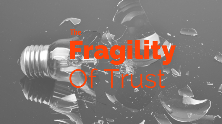 The Fragility of Trust and Why They Throw It Around Carelessly
