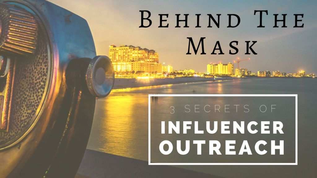 Behind The Mask: 3 Secrets Of Influencer Outreach
