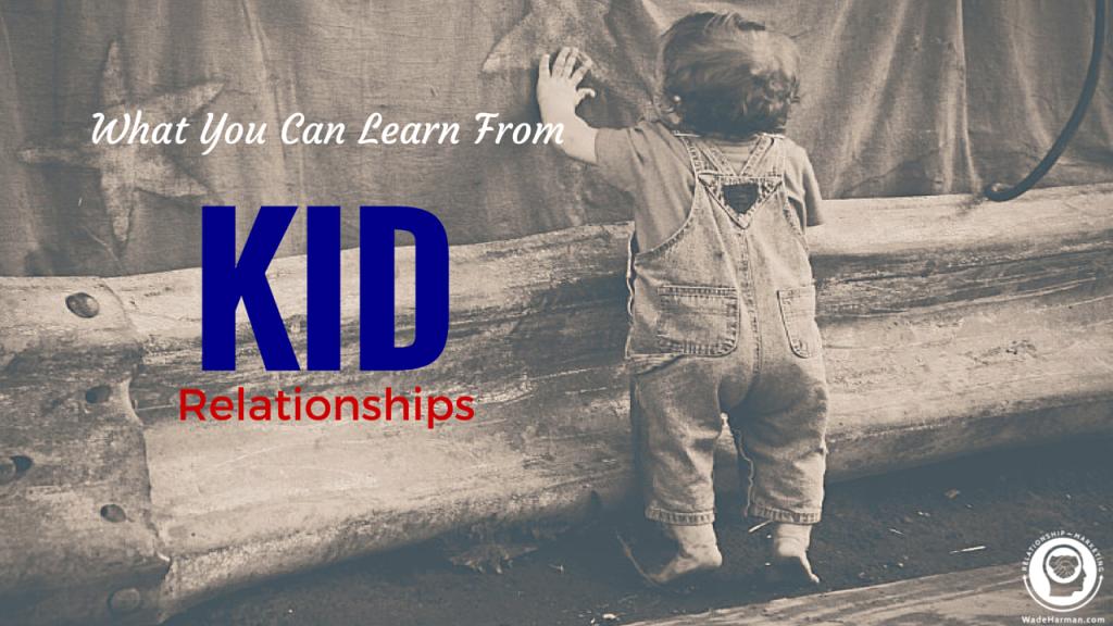 Relationship Marketing Like A Kid