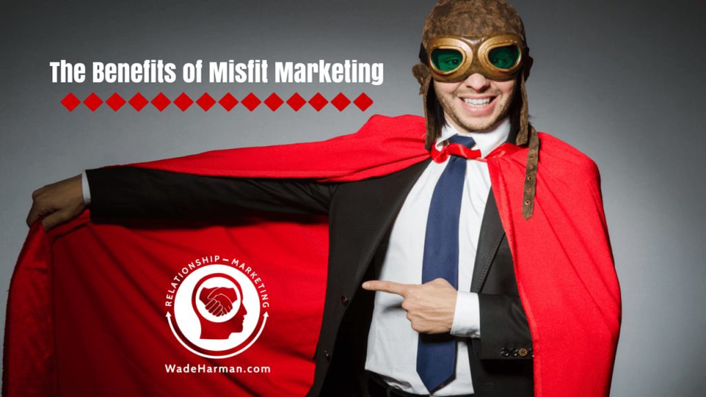 The Benefit of Being A Marketing Misfit