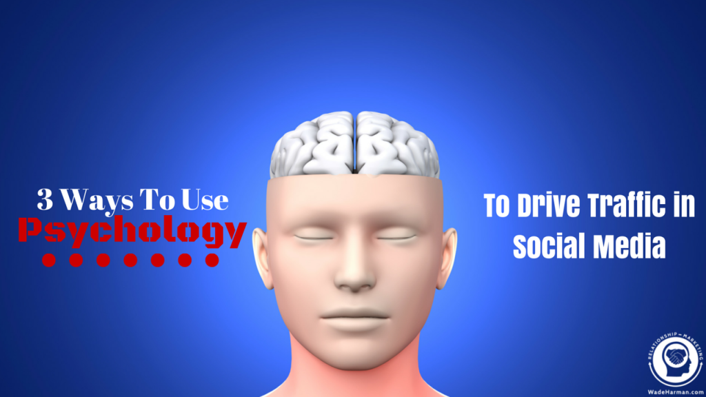3 Ways To Use Psychology To Drive Traffic on Social Media