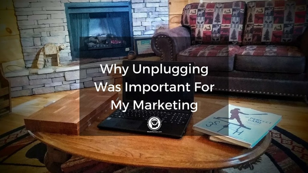 Why Unplugging Was Important For My Marketing